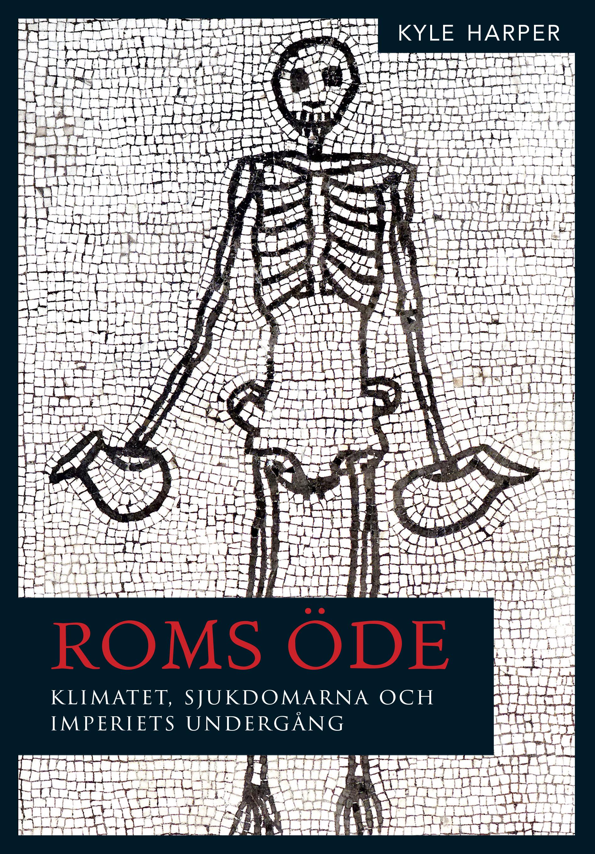 Böcker : Roms öde.Klimatet, sjukdomarna och imperiets undergång